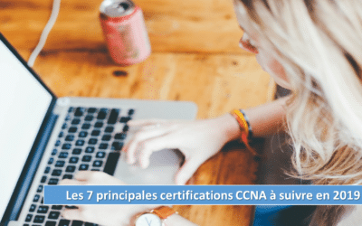 Certifications CCNA : Les 7 principales à suivre en 2019